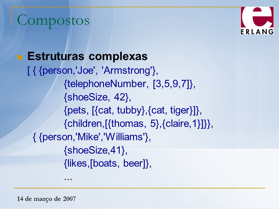 Compostos Estruturas complexas [ { {person, Joe , Armstrong },